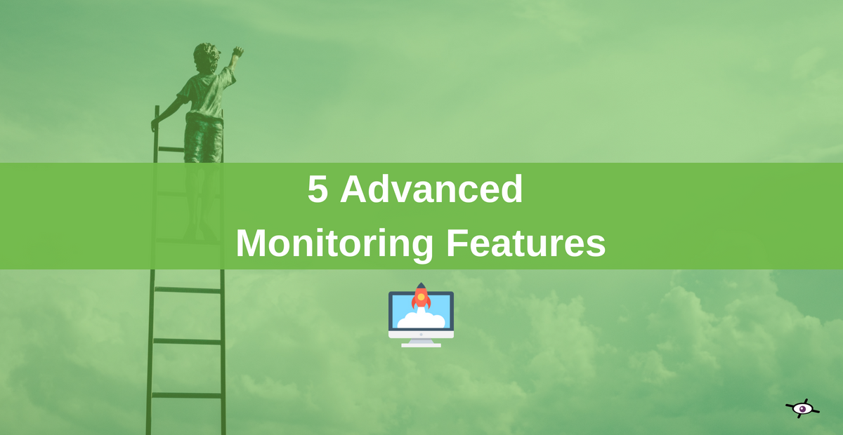 5 advanced features to take your monitoring to the next level