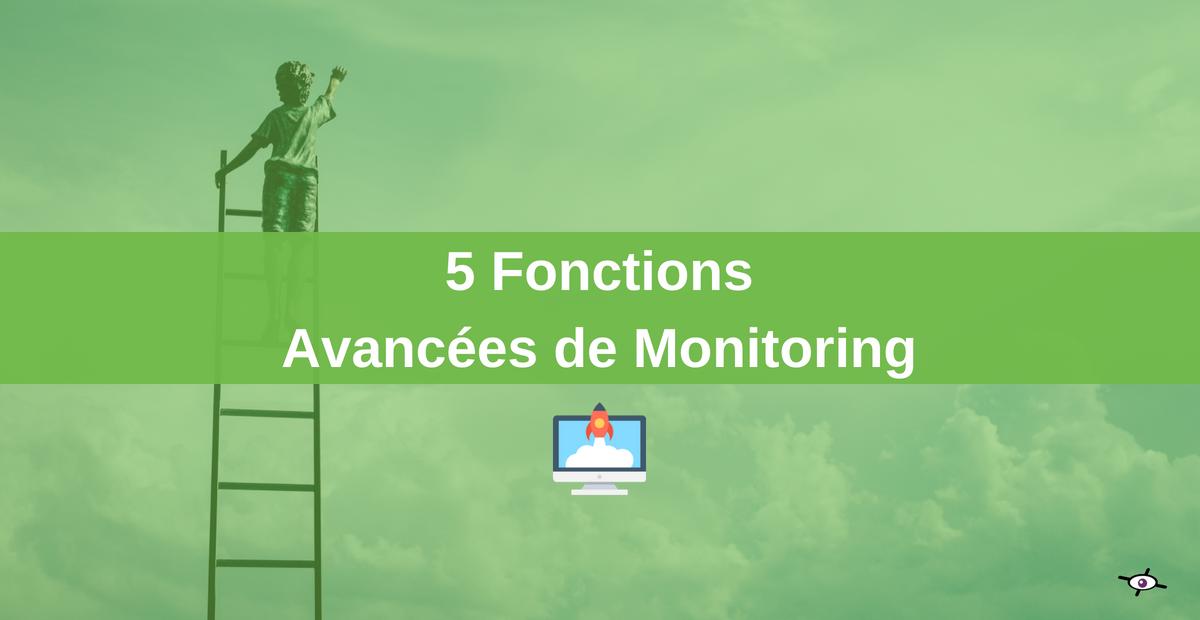 5 fonctions avancées à tester pour optimiser son monitoring